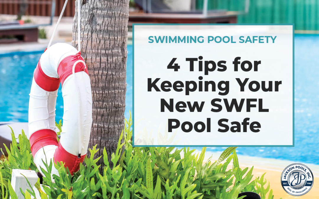 Swimming Pool Safety: 4 Tips for Keeping Your New SWFL Pool Safe
