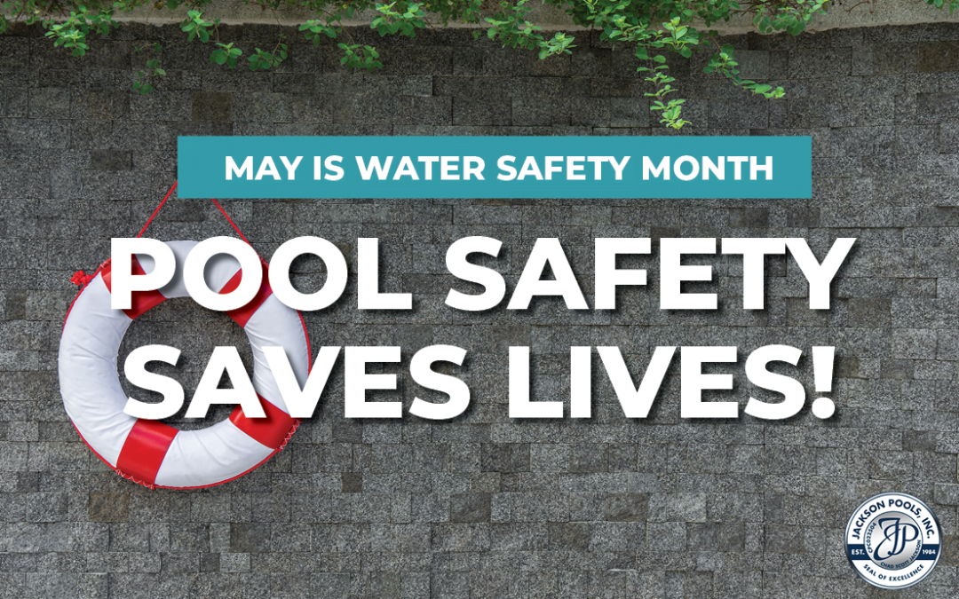 May is Water Safety Month – Pool Safety Saves Lives!
