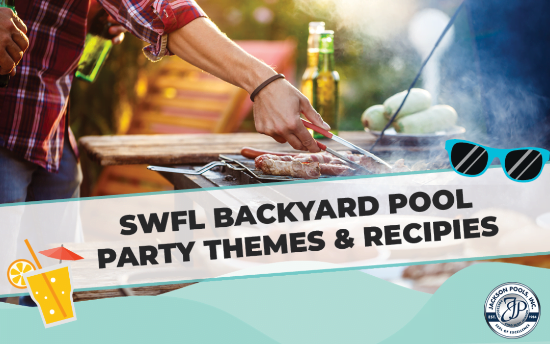 SWFL Backyard Pool Party Themes – And Recipes!