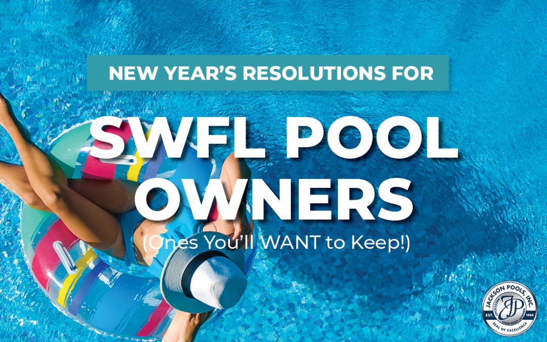 New Year's Resolutions for SWFL Pool Owners (Ones You'll WANT to Keep!)
