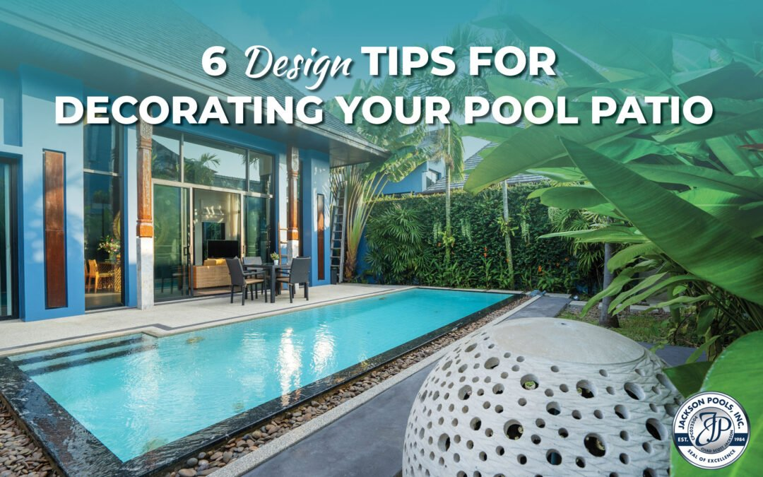 6 Design Tips For Decorating Your Pool Patio