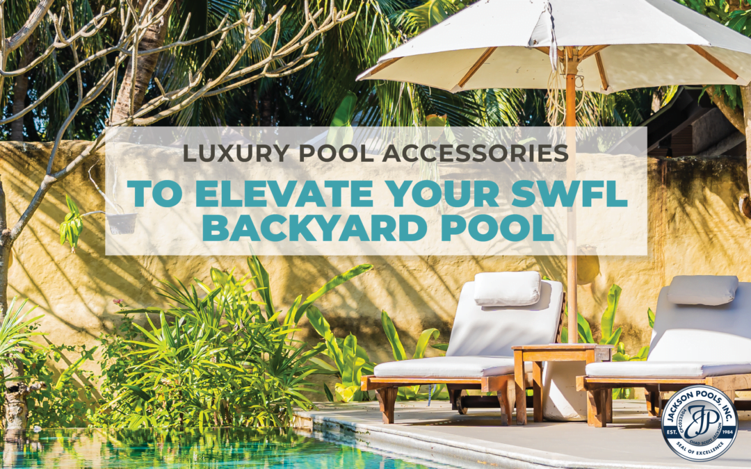 Luxury Pool Accessories To Elevate Your SWFL Backyard Pool