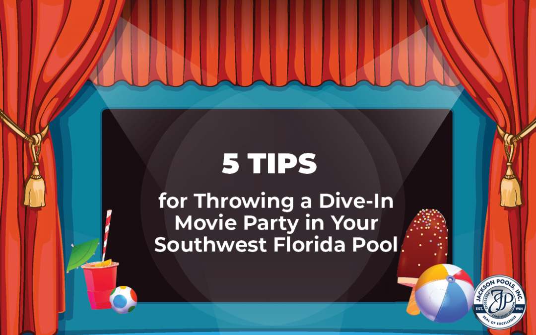 5 Tips for Throwing a Dive-In Movie Party in Your Southwest Florida Pool